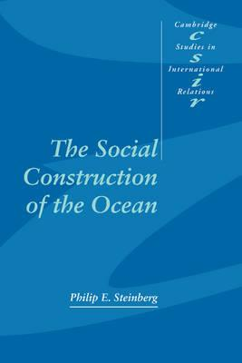 Cambridge Studies in International Relations: The Social Construction of the Ocean Series Number 78