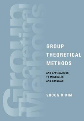 group theoretical methods and applications to molecules and crystals kim shoon k