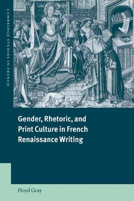 Gender, Rhetoric, and Print Culture in French Renaissance Writing