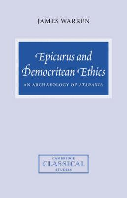 Cambridge Classical Studies: Epicurus and Democritean Ethics: An Archaeology of Ataraxia