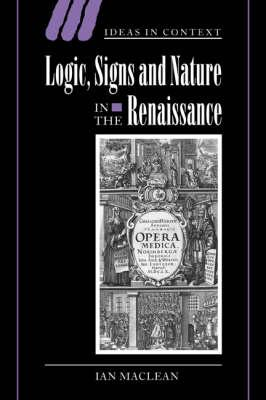 Ideas in Context: Logic, Signs and Nature in the Renaissance