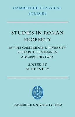 Cambridge Classical Studies: Studies in Roman Property: By the Cambridge University Research Seminar in Ancient History