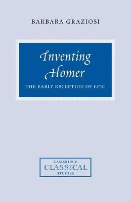Cambridge Classical Studies: Inventing Homer: The Early Reception of Epic