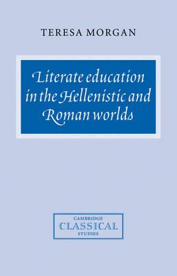Cambridge Classical Studies: Literate Education in the Hellenistic and Roman Worlds