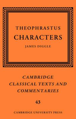 Cambridge Classical Texts and Commentaries: Theophrastus: Characters Series Number 43