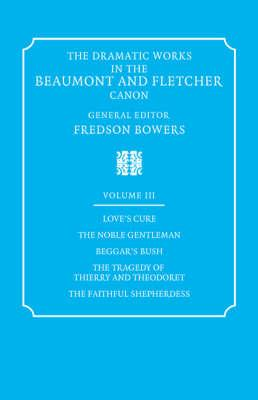 The Dramatic Works in the Beaumont and Fletcher Canon: Volume 3, Love's Cure, The Noble Gentleman, The Tragedy of Thierry and Theodoret, The Faithful Shepherdess