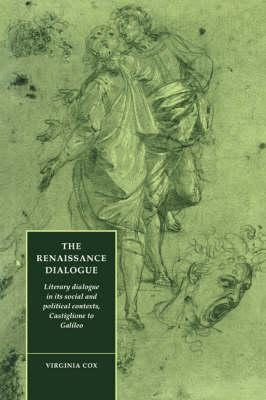 Cambridge Studies in Renaissance Literature and Culture: The Renaissance Dialogue: Literary Dialogue in its Social and Political Contexts, Castiglione to Galileo Series Number 2