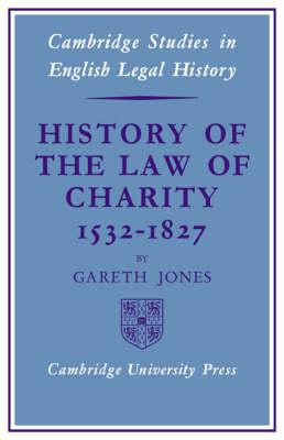 Cambridge Studies in English Legal History: History of the Law of Charity, 1532-1827