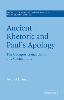 Ancient Rhetoric and Paul's Apology: The Compositional Unity of 2 Corinthians