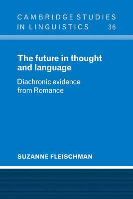 Cambridge Studies in Linguistics: The Future in Thought and Language: Diachronic Evidence from Romance Series Number 36