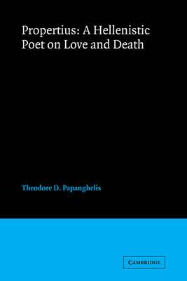 Propertius: A Hellenistic Poet on Love and Death