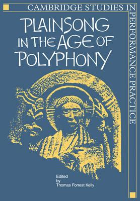 Cambridge Studies in Performance Practice: Plainsong in the Age of Polyphony Series Number 2