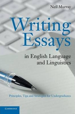 writing essays in english language and linguistics neil murray  writing essays in english language and linguistics