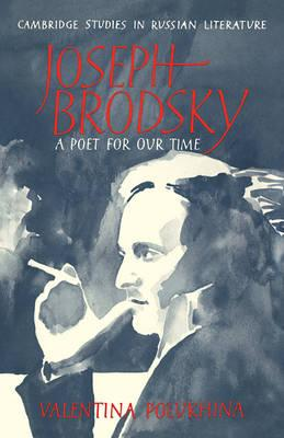 Cambridge Studies in Russian Literature: Joseph Brodsky: A Poet for our Time