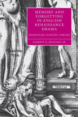 Cambridge Studies in Renaissance Literature and Culture: Memory and Forgetting in English Renaissance Drama: Shakespeare, Marlowe, Webster Series Number 50