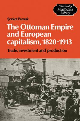 The Ottoman Empire and European Capitalism, 1820-1913  Trade, Investment and Production