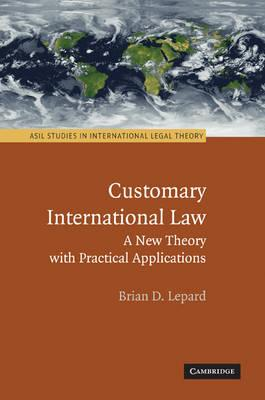 Customary International Law  A New Theory with Practical Applications