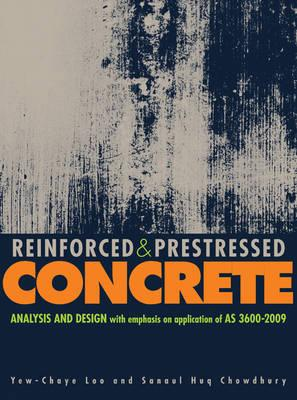 Reinforced and Prestressed Concrete: Analysis and Design with Emphasis on Application of AS3600-2009