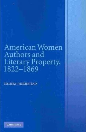 American Women Authors and Literary Property, 1822-1869