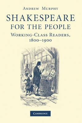 Shakespeare for the People  Working Class Readers, 1800-1900