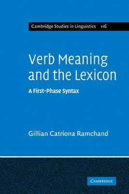 Cambridge Studies in Linguistics: Verb Meaning and the Lexicon: A First Phase Syntax Series Number 116