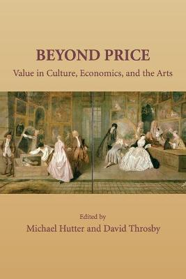 Beyond Price: Value in Culture, Economics, and the Arts