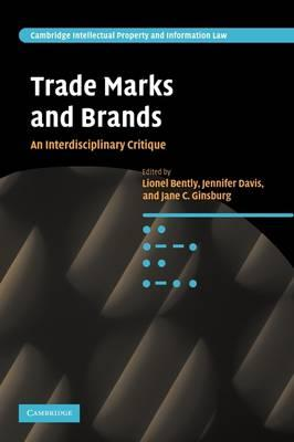 Cambridge Intellectual Property and Information Law: Trade Marks and Brands: An Interdisciplinary Critique Series Number 10