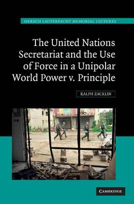 Hersch Lauterpacht Memorial Lectures: The United Nations Secretariat and the Use of Force in a Unipolar World: Power v. Principle Series Number 19