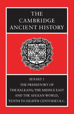 The Cambridge Ancient History: Prehistory of the Balkans, the Middle East and the Aegean World, Tenth to Eighth Centuries BC v. 3. Pt. 1