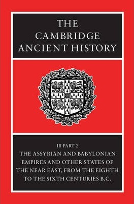 The Cambridge Ancient History: Assyrian and Babylonian Empires and Other States of the Near East, from the Eighth to the Sixth Centuries BC v.3
