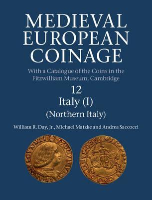 Cover of William R. Day Jr, Andrea Sacocci and Michael Matzke, Medieval European Coinage 12: Northern Italy (I) (Cambridge 2017)