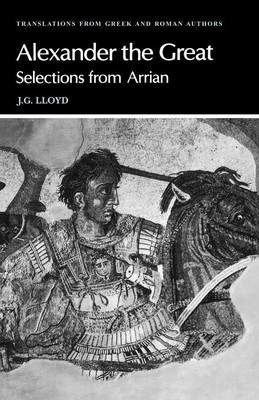 Translations from Greek and Roman Authors: Arrian: Alexander the Great: Selections from Arrian
