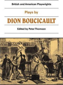 British and American Playwrights 15 Volume Paperback Set: Plays by Dion Boucicault