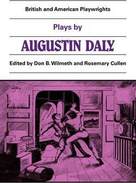 British and American Playwrights 15 Volume Paperback Set: Plays by Augustin Daly: A Flash of Lightning, Horizon, Love on Crutches