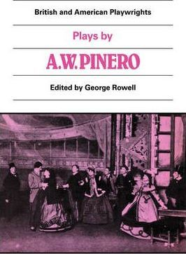 British and American Playwrights 15 Volume Paperback Set: Plays by A. W. Pinero: The Schoolmistress, The Second Mrs Tanqueray, Trelawny of the 'Wells', The Thunderbolt