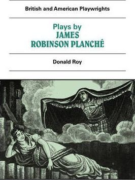 British and American Playwrights 15 Volume Paperback Set: Plays by James Robinson Planche: The Vampire, the Garrick Fever, Beauty and the Beast, Foutunio and his Seven Gifted Servants, The Golden Fleece, The Camp at the Olympic, The Discreet Princess
