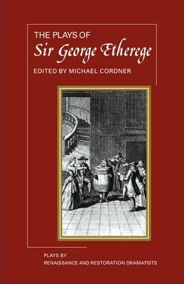 Plays by Renaissance and Restoration Dramatists 11 Volume Paperback Set: The Plays of George Etherege