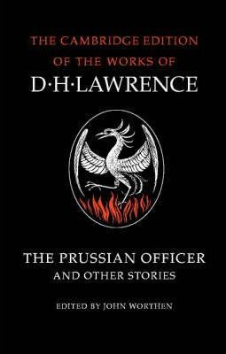 The Cambridge Edition of the Works of D. H. Lawrence: The Prussian Officer and Other Stories