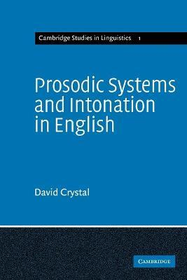 Cambridge Studies in Linguistics: Prosodic Systems and Intonation in English Series Number 1
