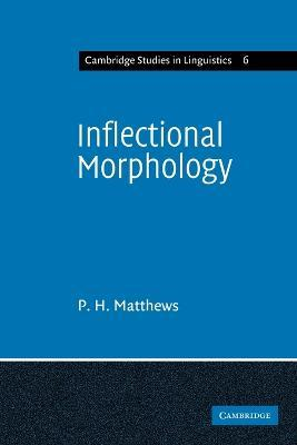 Cambridge Studies in Linguistics: Inflectional Morphology: A Theoretical Study Based on Aspects of Latin Verb Conjugation Series Number 6