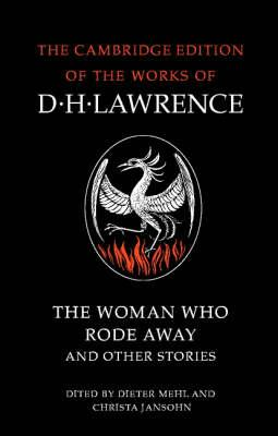 The Cambridge Edition of the Works of D. H. Lawrence: The Woman Who Rode Away and Other Stories