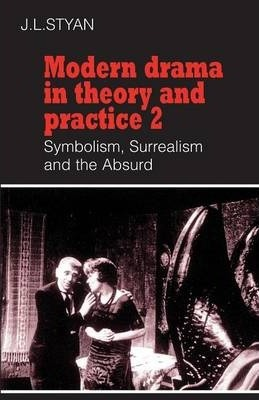 Modern Drama in Theory and Practice: Volume 2, Symbolism, Surrealism and the Absurd