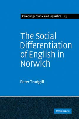 Cambridge Studies in Linguistics: The Social Differentiation of English in Norwich Series Number 13