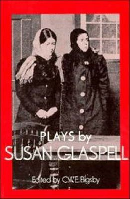 British and American Playwrights: Plays by Susan Glaspell