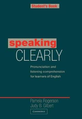 Cambridge Copy Collection: Speaking Clearly Student's book: Pronunciation and Listening Comprehension for Learners of English
