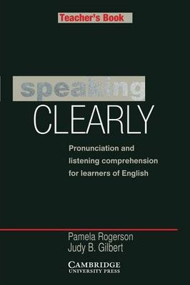 Cambridge Copy Collection: Speaking Clearly Teacher's book: Pronunciation and Listening Comprehension for Learners of English
