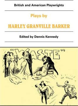 British and American Playwrights 15 Volume Paperback Set: Plays by Harley Granville Barker: The Marrying of Ann Leete, The Voysey Inheritance, Waste