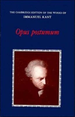 The Cambridge Edition of the Works of Immanuel Kant: Opus Postumum