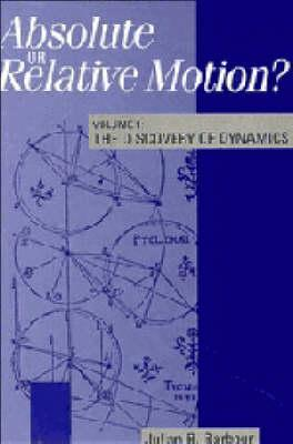 Absolute or Relative Motion?: The Discovery of Dynamics Volume 1