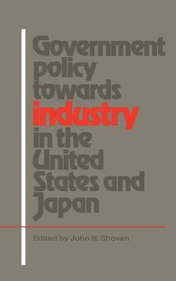 government policy towards industry in the united states and japan shoven john b